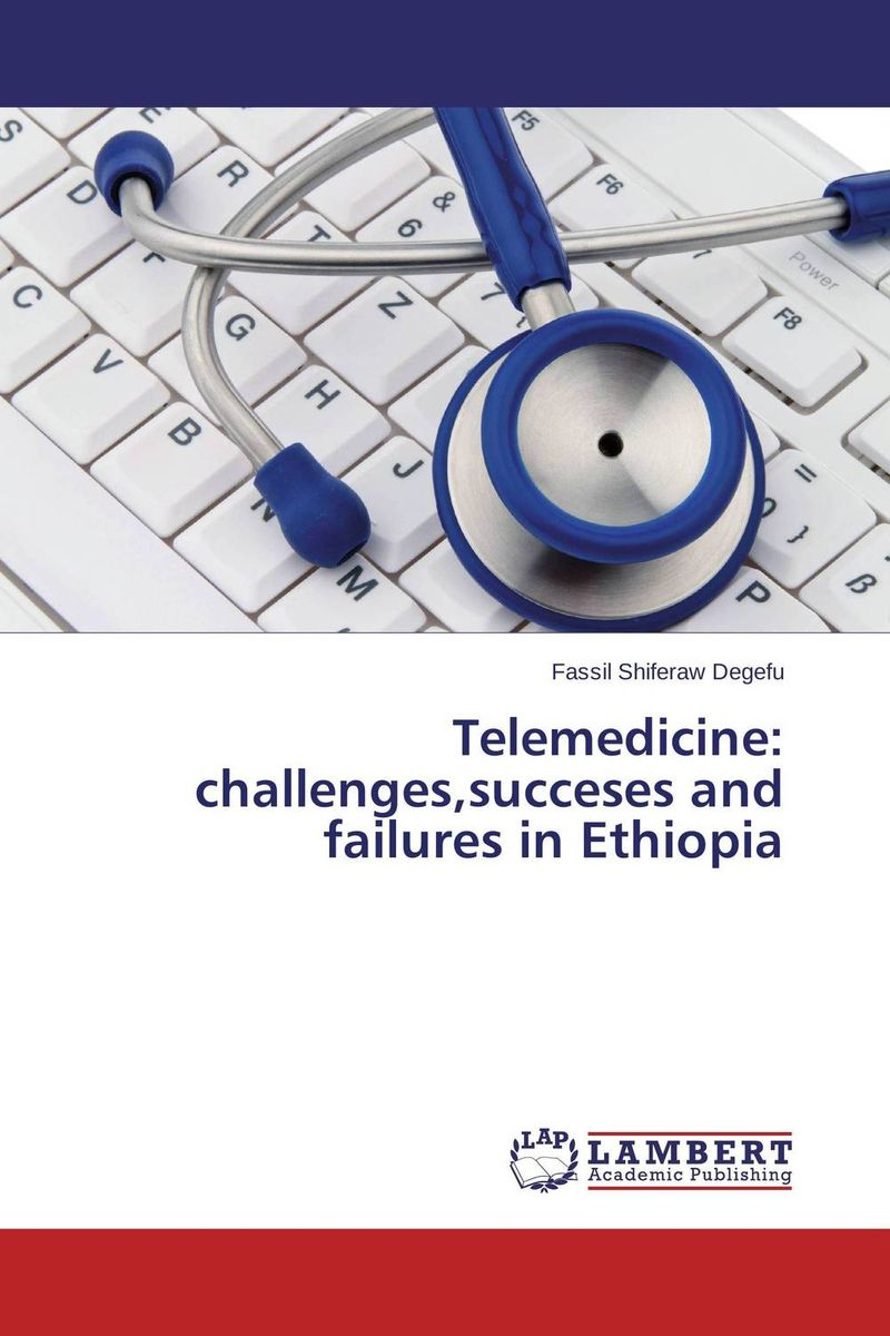 где купить Telemedicine: challenges,succeses and failures in Ethiopia по лучшей цене