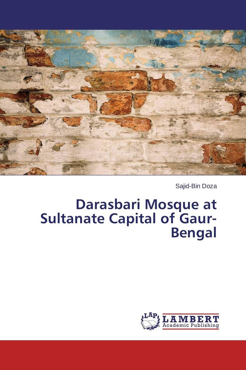 Darasbari Mosque at Sultanate Capital of Gaur-Bengal suleman dangor shaykh yusuf of macassar