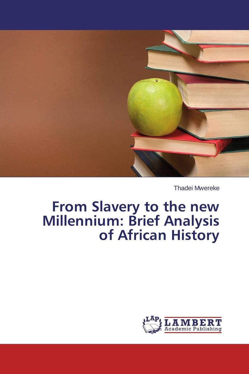 From Slavery to the new Millennium: Brief Analysis of African History wilbur s book of things that go