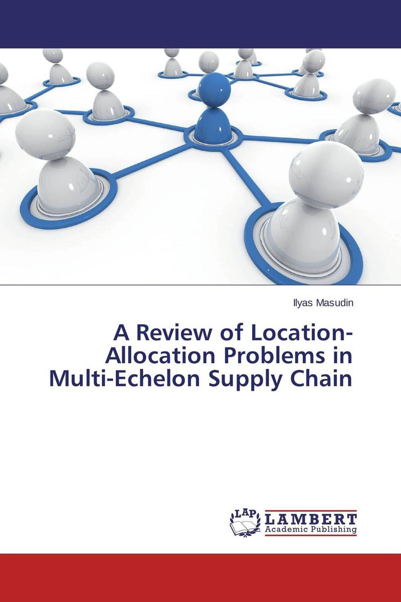 A Review of Location-Allocation Problems in Multi-Echelon Supply Chain robert davis a demand driven inventory optimization and replenishment creating a more efficient supply chain