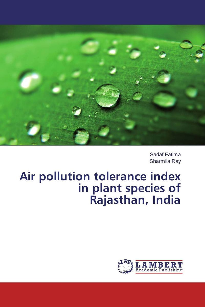 Air pollution tolerance index in plant species of Rajasthan, India roy johnson and a n garg redox catalysts in air pollution control
