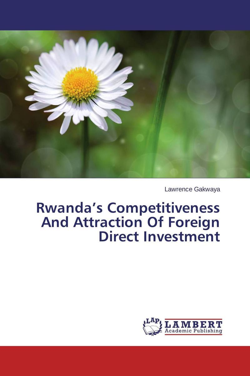 Rwanda's Competitiveness And Attraction Of Foreign Direct Investment