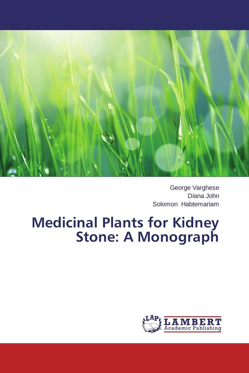 Medicinal Plants for Kidney Stone: A Monograph george varghese diana john and solomon habtemariam medicinal plants for kidney stone a monograph