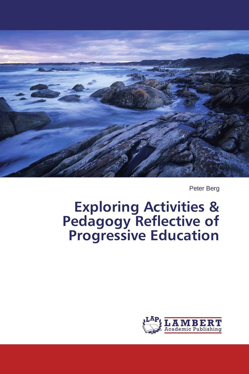 Exploring Activities & Pedagogy Reflective of Progressive Education reflective approach to education
