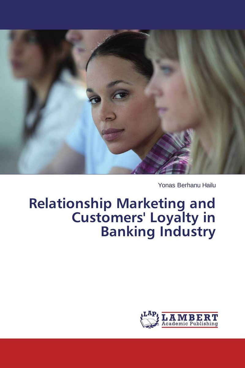 Relationship Marketing and Customers' Loyalty in  Banking Industry marketing channels
