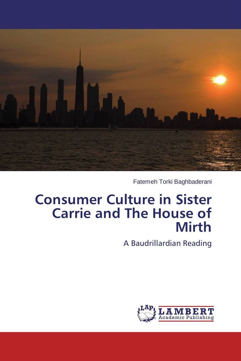 Consumer Culture in Sister Carrie and The House of Mirth the house of mirth