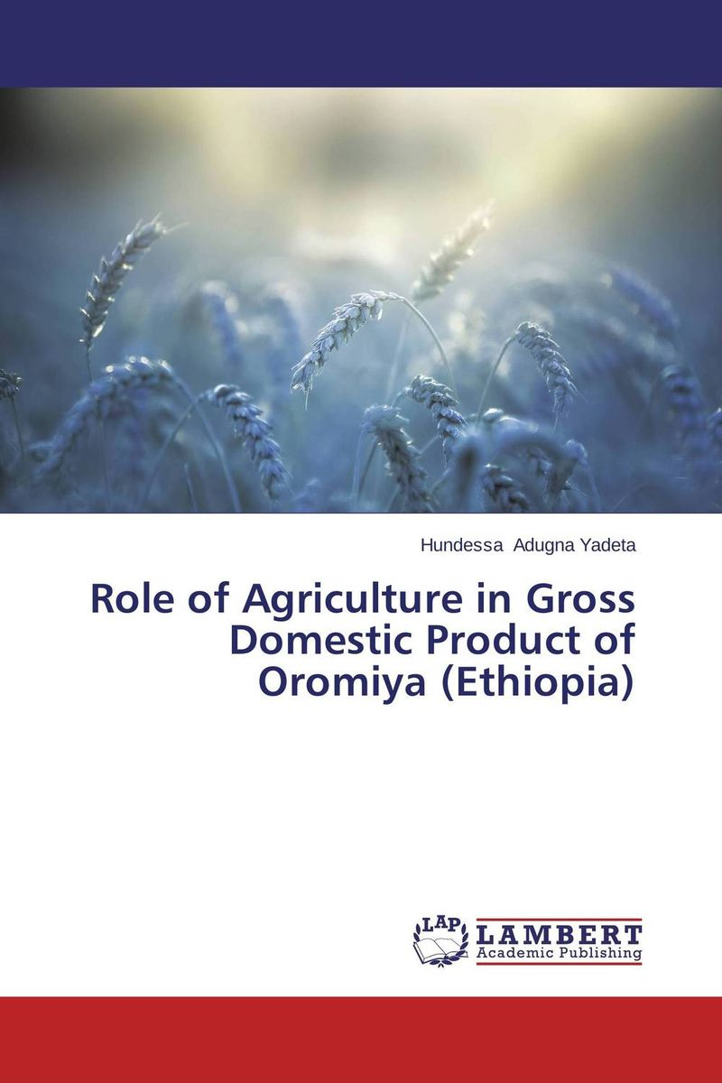 Role of Agriculture in Gross Domestic Product of Oromiya (Ethiopia)
