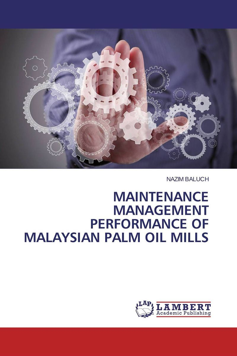 Maintenance Management Performance of Malaysian Palm Oil Mills university management in practice and performance evaluation