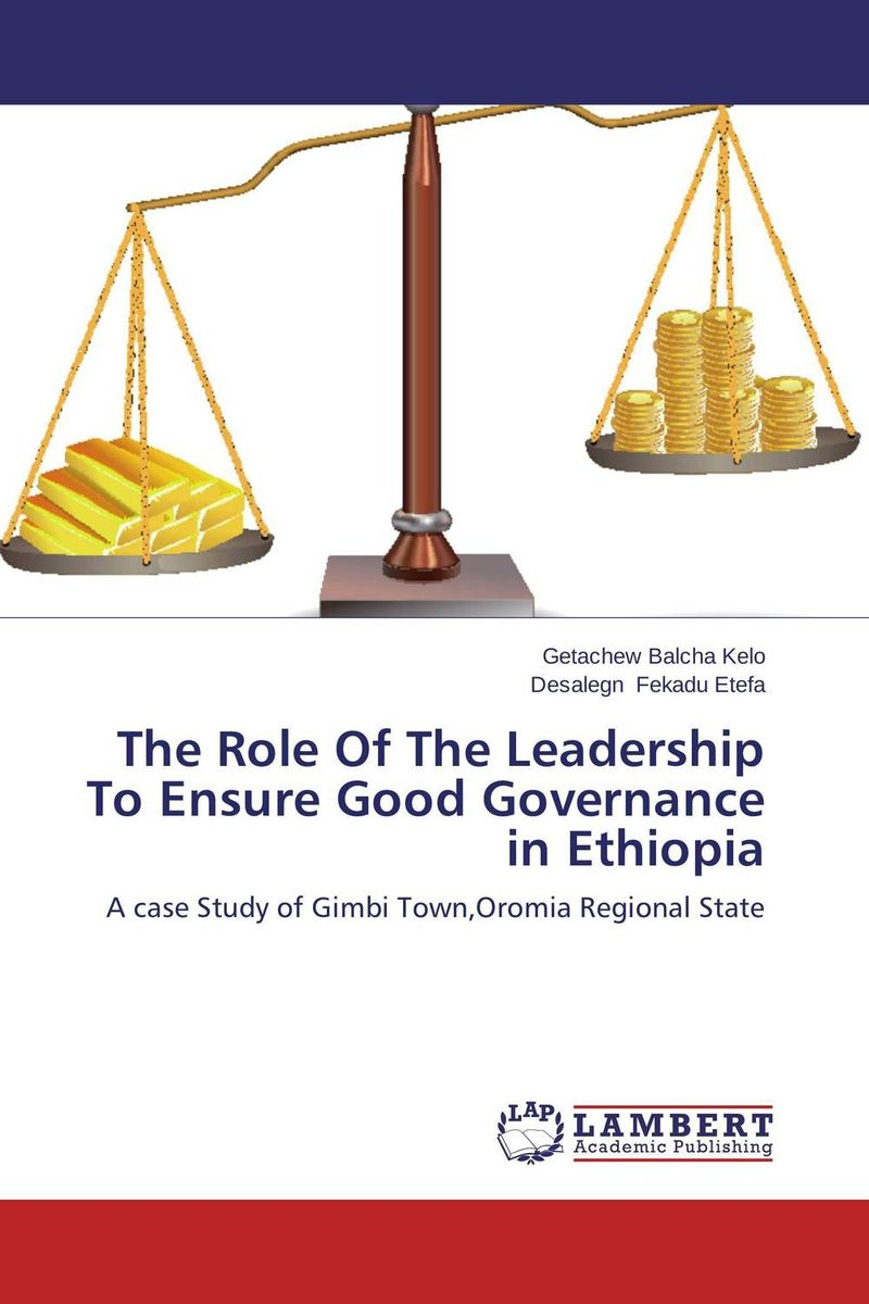 The Role Of The Leadership To Ensure Good Governance in Ethiopia role of school leadership in promoting moral integrity among students
