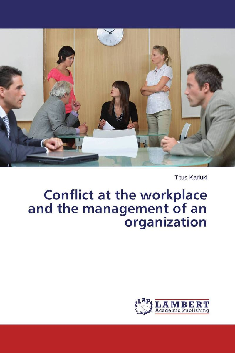 Conflict at the workplace and the management of an organization stephen denning the leader s guide to radical management reinventing the workplace for the 21st century