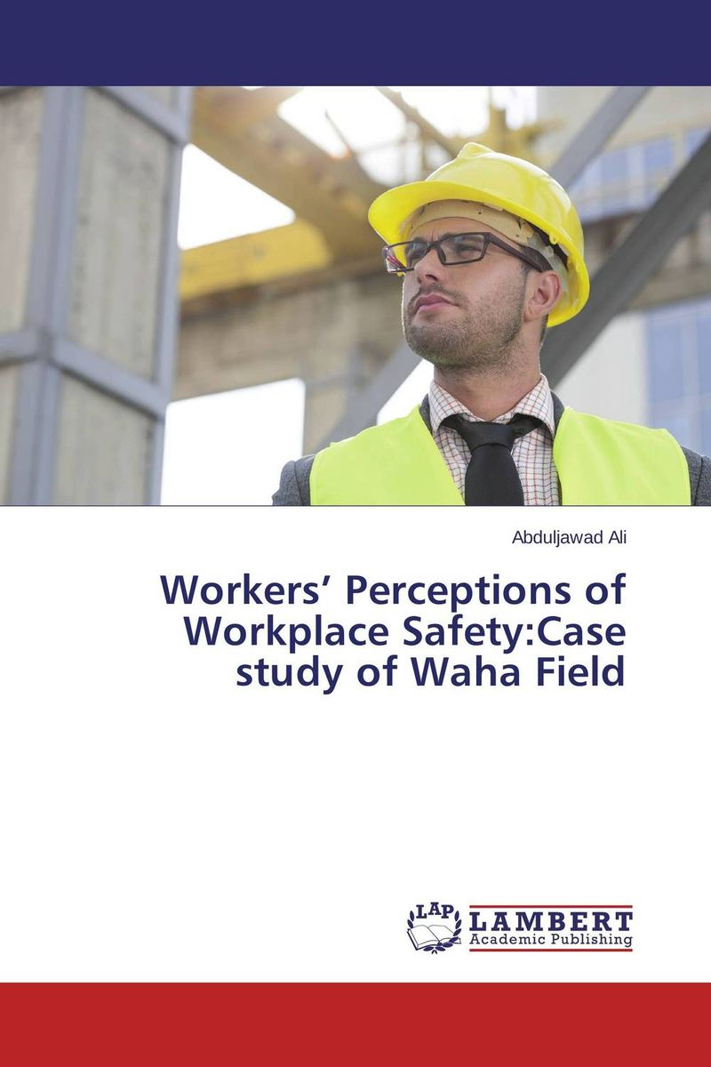 Workers' Perceptions of Workplace Safety:Case study of Waha Field arlene walker the application of the psychological contract to occupational safety