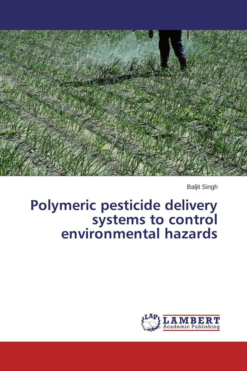 Polymeric pesticide delivery systems to control environmental hazards baljit singh polymeric pesticide delivery systems to control environmental hazards