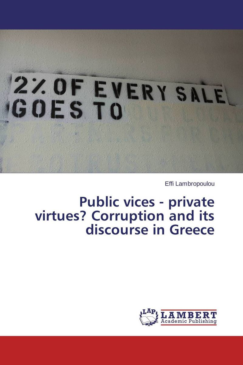 Public vices - private virtues? Corruption and its discourse in Greece