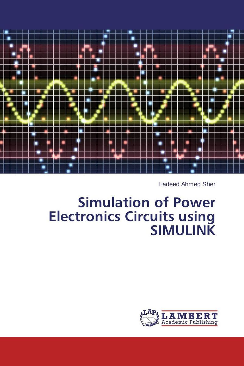 Simulation of Power Electronics Circuits using SIMULINK дьяконов в matlab и simulink для радиоинженеров