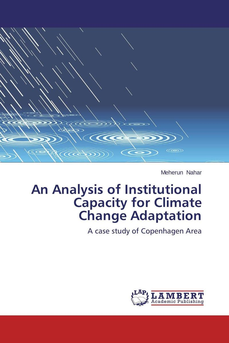 An Analysis of Institutional Capacity for Climate Change Adaptation a critical analysis of legal framework on climate change