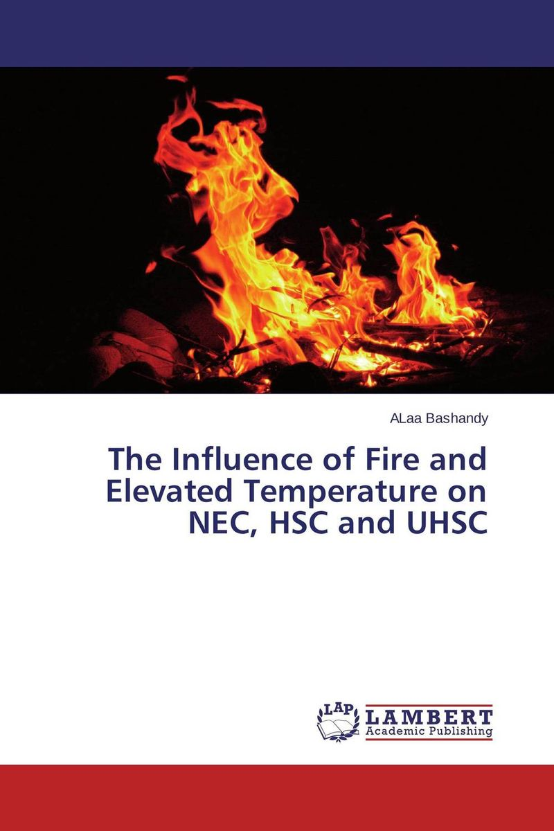 The Influence of Fire and Elevated Temperature on NEC, HSC and UHSC