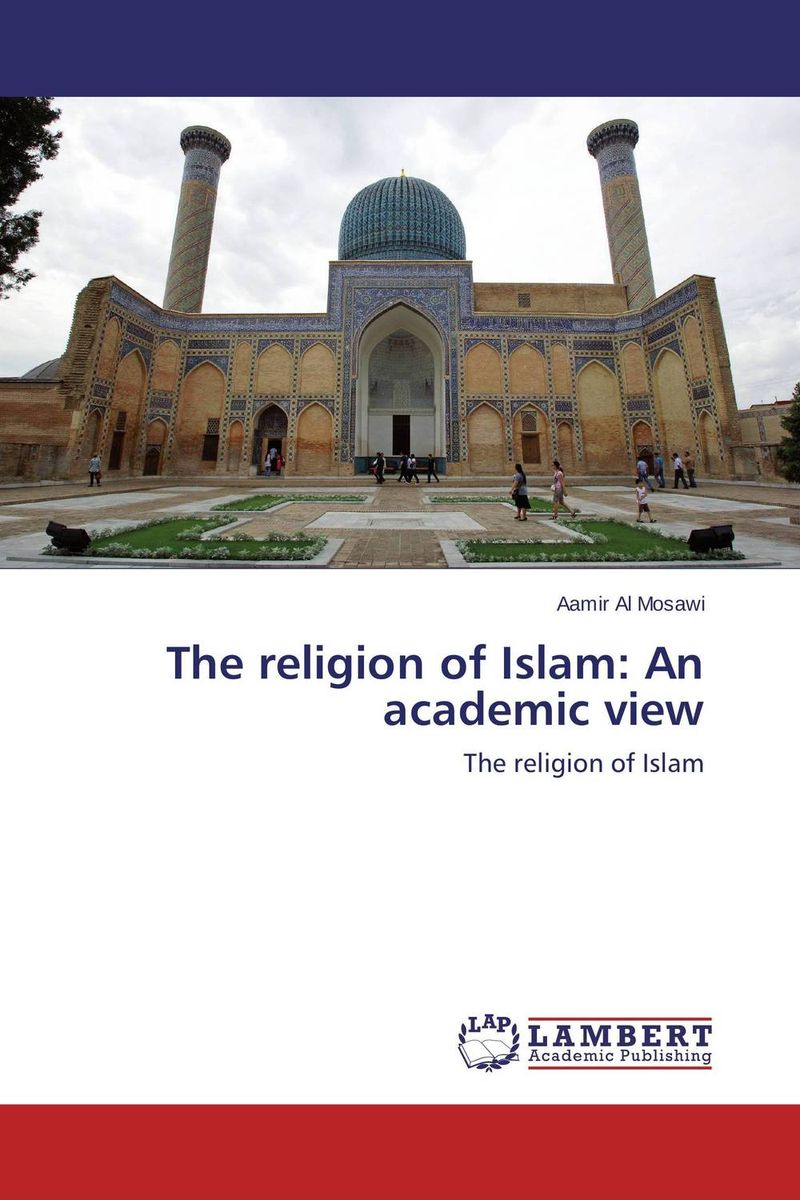 The religion of Islam: An academic view mohammad kojouri manesh mohammad eghtesad and mohammad rahim hematiyan vibrating loads identification using inverse acoustics