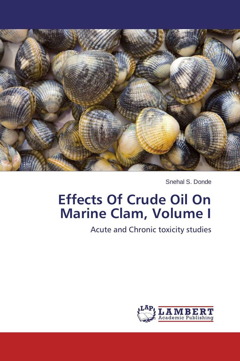 Effects Of Crude Oil On Marine Clam,  Volume I md ashaduzzaman and md yunus miah distillation of crude oil