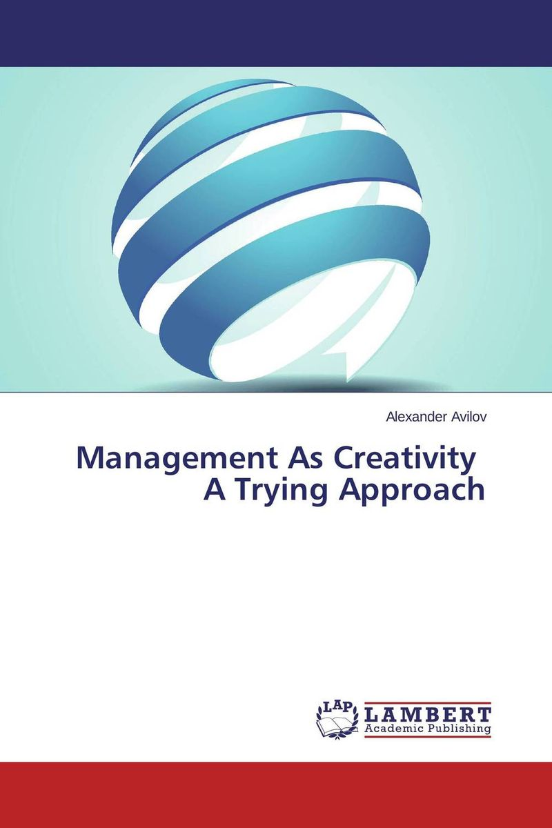 Management As Creativity A Trying Approach practical batch process management