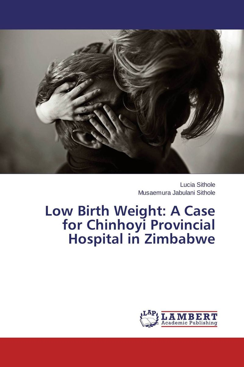 Low Birth Weight: A Case for Chinhoyi Provincial Hospital in Zimbabwe manjari singh introducing and reviewing preterm delivery and low birth weight