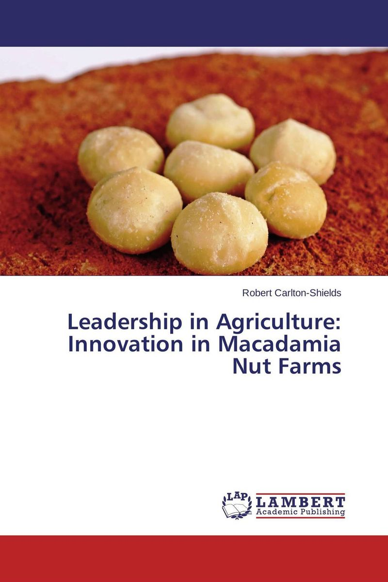 Leadership in Agriculture: Innovation in Macadamia Nut Farms pamela mccauley bush transforming your stem career through leadership and innovation