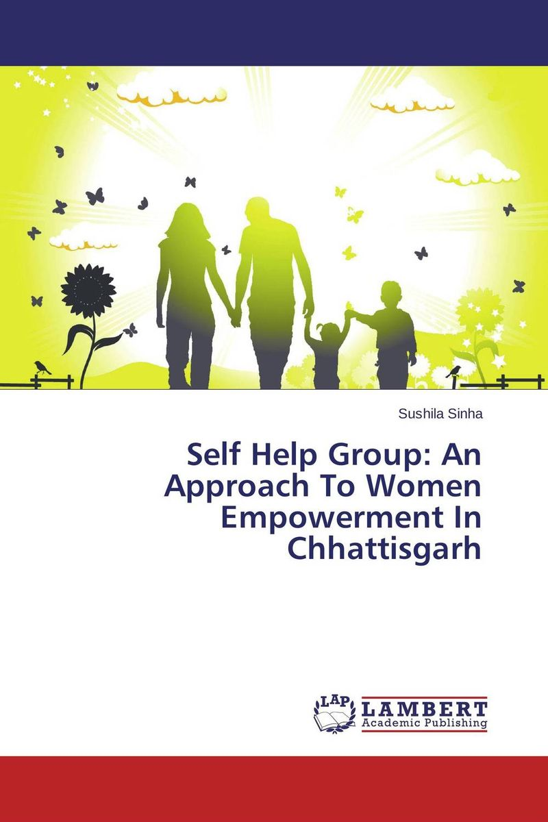Self Help Group: An Approach To Women Empowerment In Chhattisgarh women empowerment through self help groups in rural areas