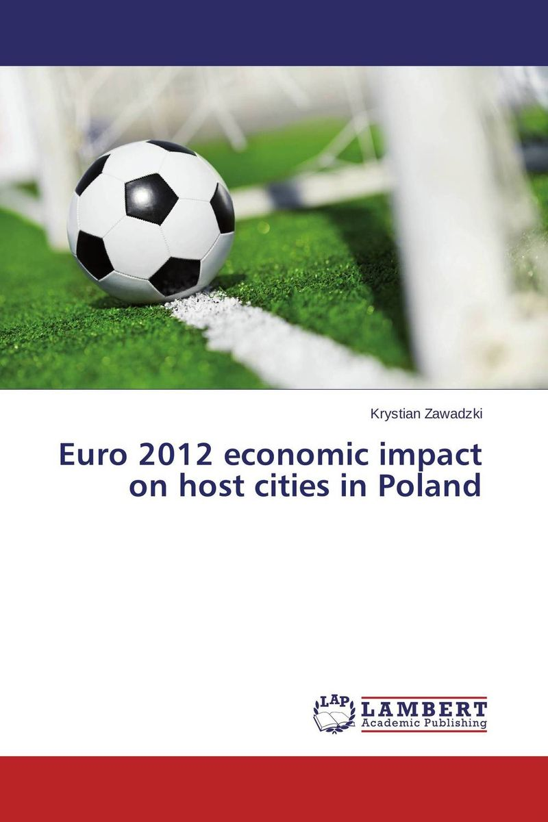Euro 2012 economic impact on host cities in Poland evaluation of the impact of a mega sporting event