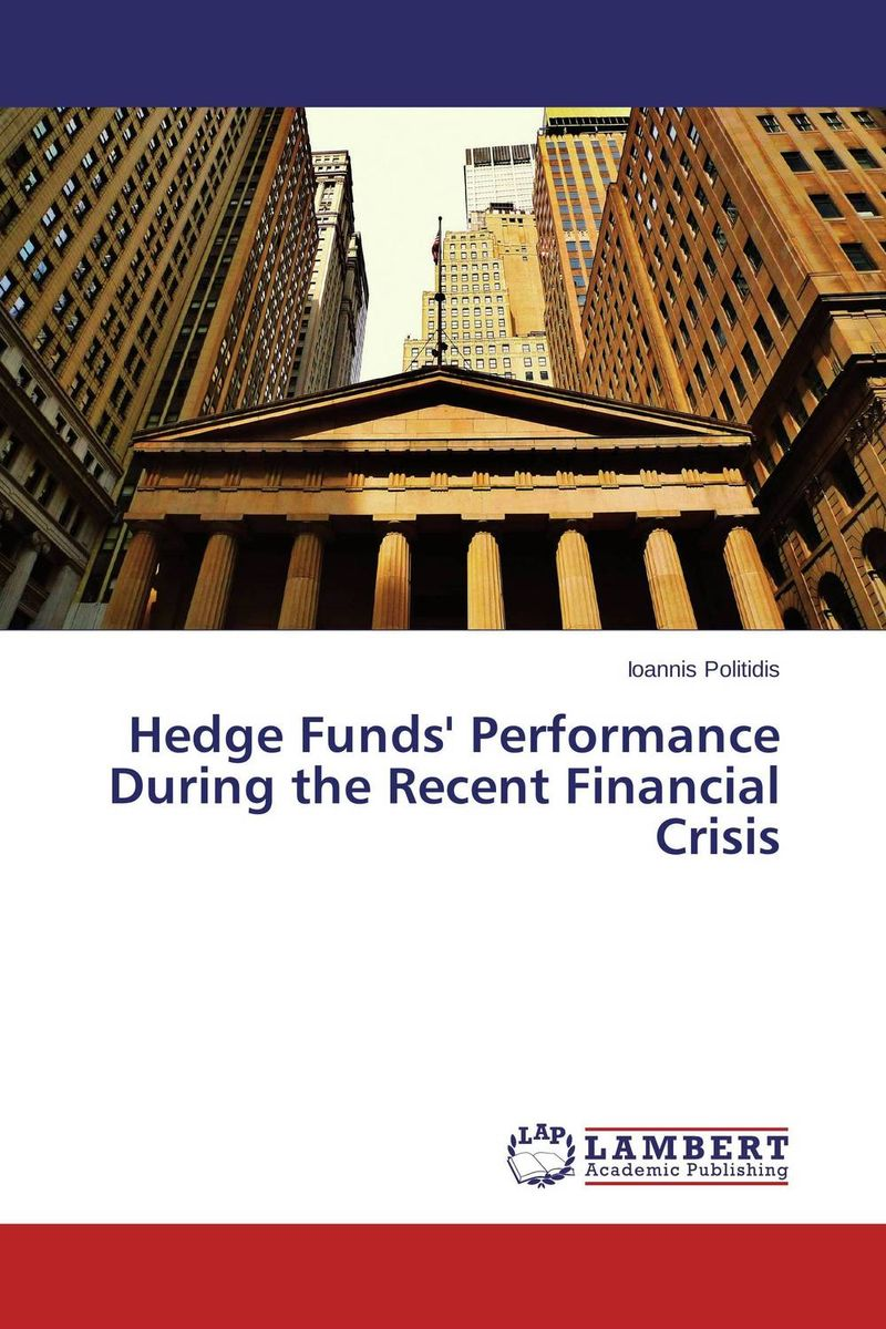 Hedge Funds' Performance During the Recent Financial Crisis sean casterline d investor s passport to hedge fund profits unique investment strategies for today s global capital markets
