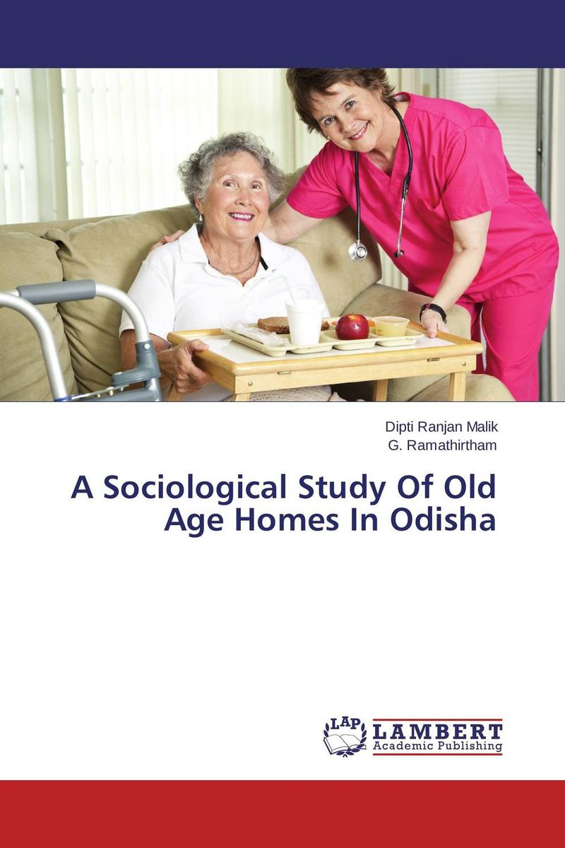 A Sociological Study  Of Old Age Homes In Odisha seeing things as they are