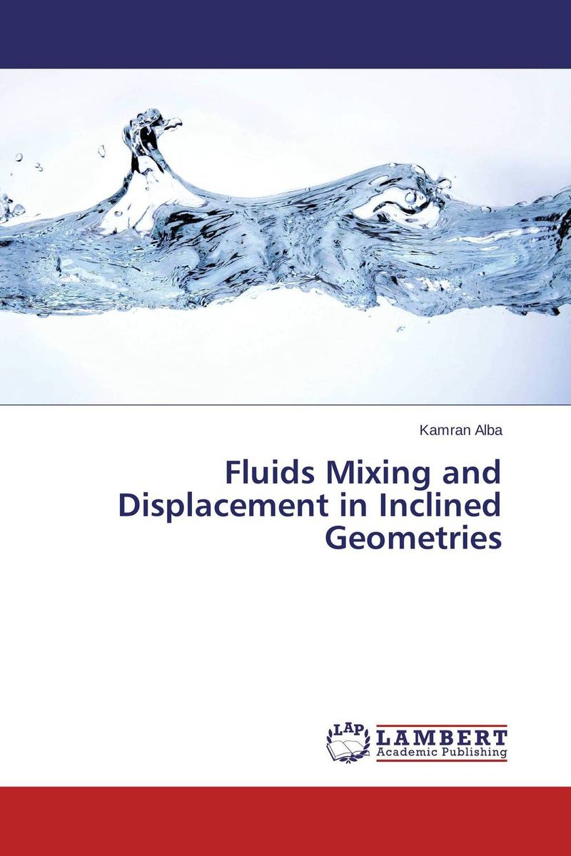 Fluids Mixing and Displacement in Inclined Geometries fluids mixing and displacement in inclined geometries