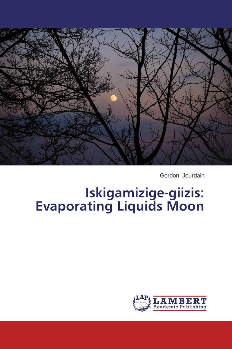 Iskigamizige-giizis: Evaporating Liquids Moon nim bii go nini ojibwe language revitalization strategy