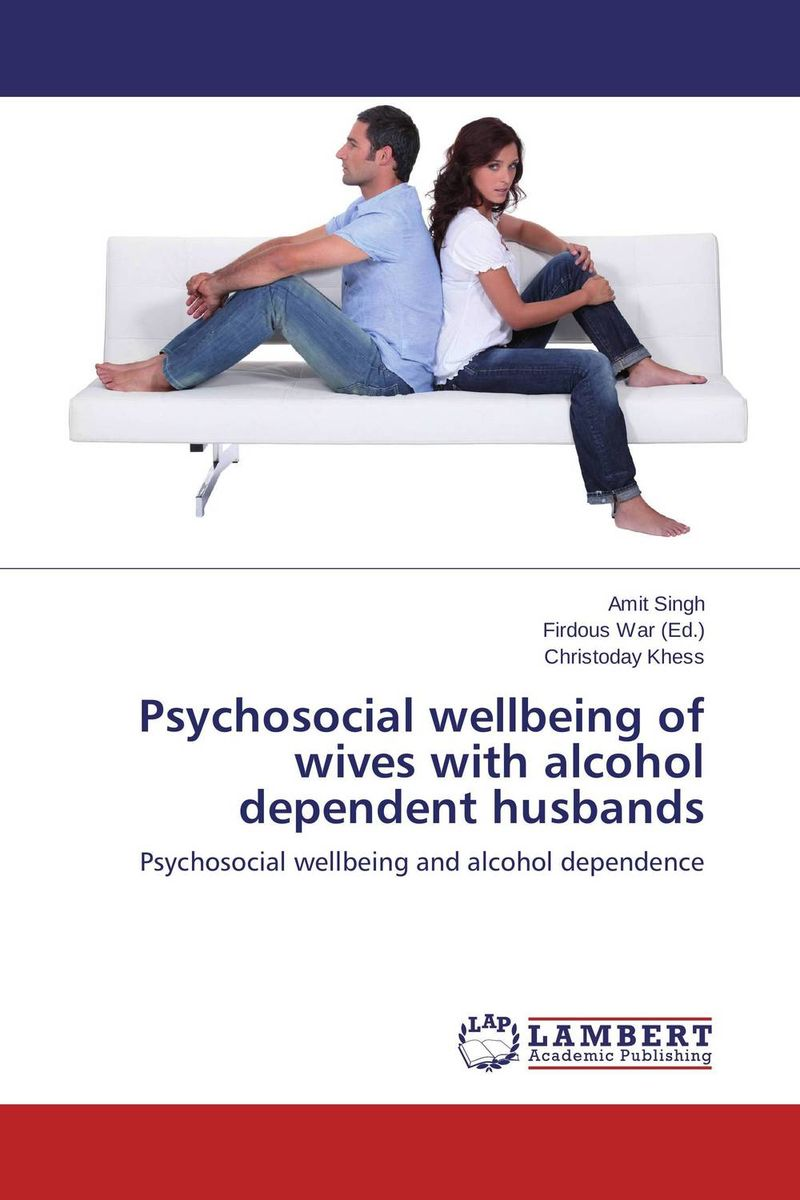 Psychosocial wellbeing of wives with alcohol dependent husbands wives and daughters