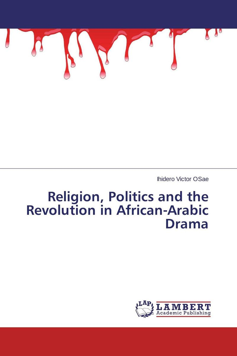 Religion, Politics and the Revolution in African-Arabic Drama for the reputation of truth politics religion and conflict among the pennsylvania quakers 1750–180 0