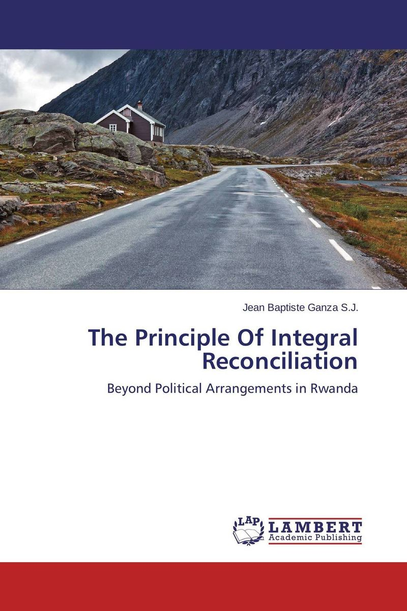 The Principle Of Integral Reconciliation an appraisal of the role of amnesty as a tool for reconciliation