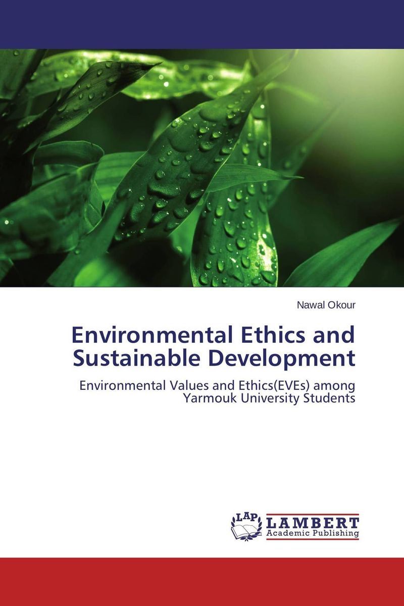 Environmental Ethics and Sustainable Development the application of global ethics to solve local improprieties