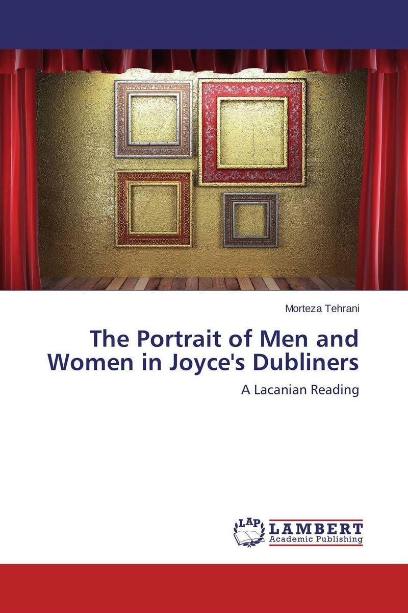 The Portrait of Men and Women in Joyce's Dubliners джойс д aportrait oftheartist asa