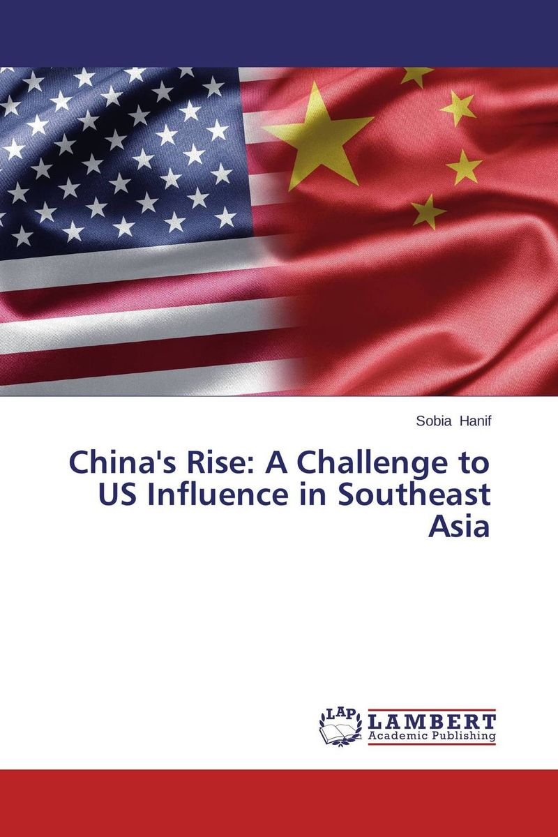 China's Rise: A Challenge to US Influence in Southeast Asia to rise again at a decent hour
