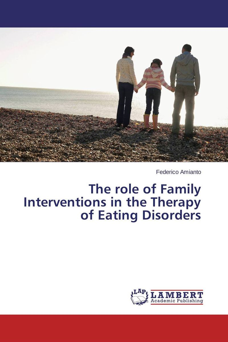 The role of Family Interventions in the Therapy of Eating Disorders the role of family interventions in the therapy of eating disorders