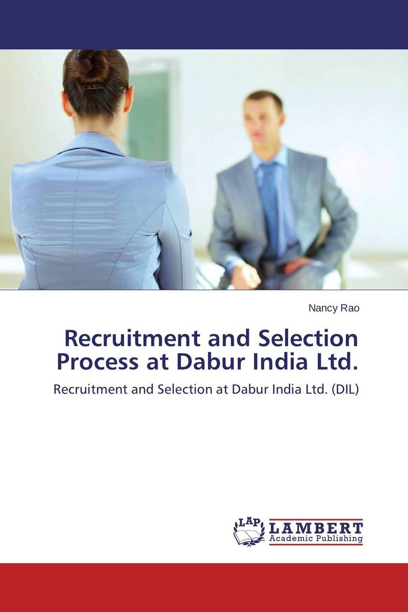 Recruitment and Selection Process at Dabur India Ltd. mehdi mohammadi poorangi piao hui ying and arash najmaei e hrm strategies for recruitment