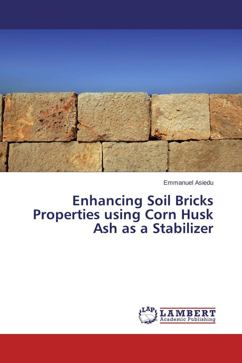 Enhancing Soil Bricks Properties using Corn Husk Ash as a Stabilizer