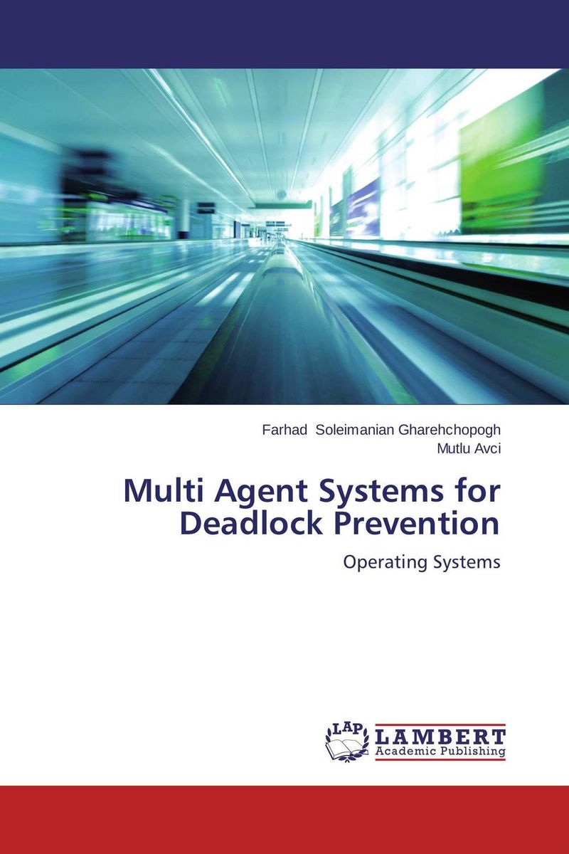 Multi Agent Systems for Deadlock Prevention advancing the state of the art in the analysis of multi agent systems