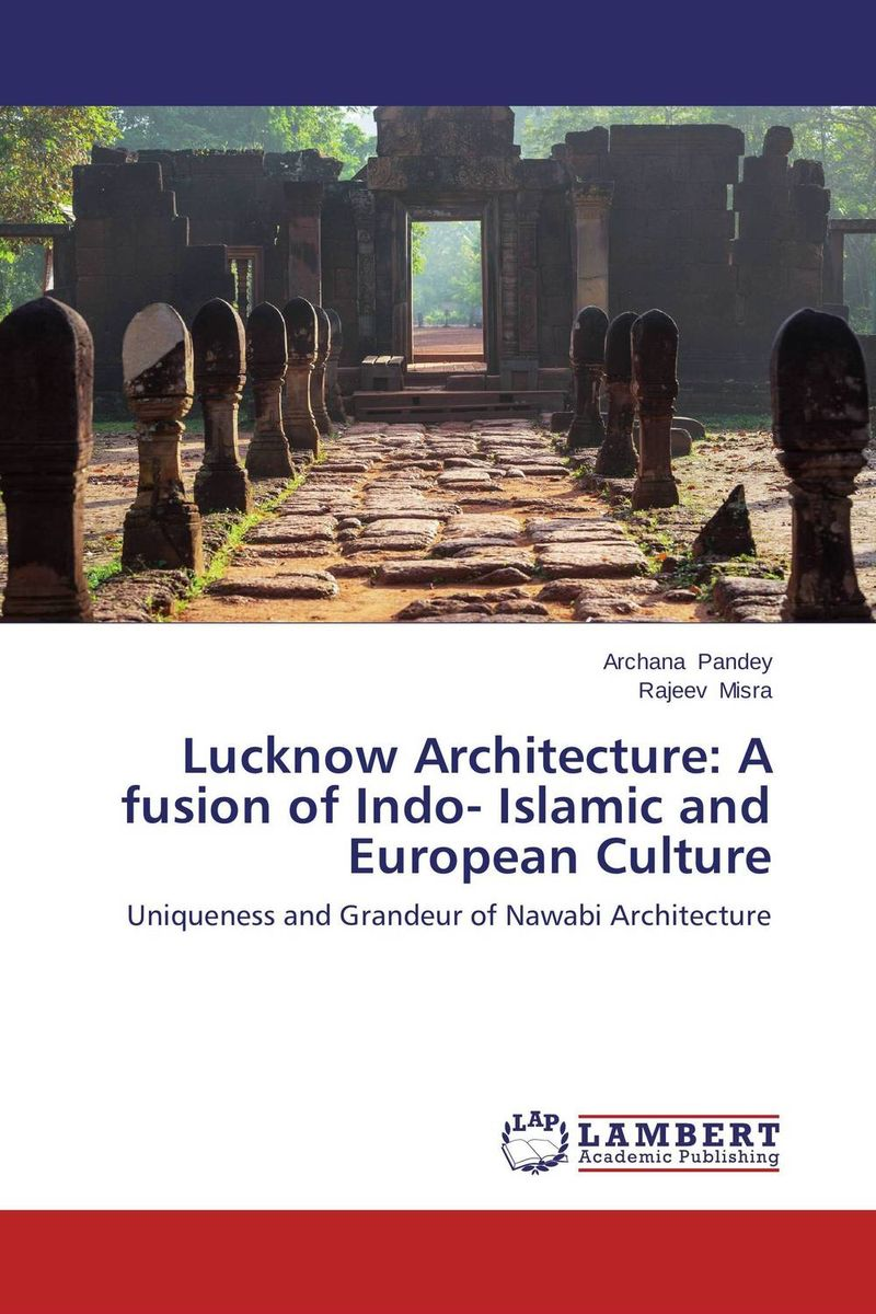 Lucknow Architecture: A fusion of Indo- Islamic and European Culture multimodal fusion of iris and fingerprint