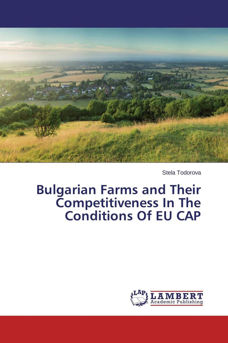 Bulgarian Farms and Their Competitiveness In The Conditions Of EU CAP competitiveness convergence