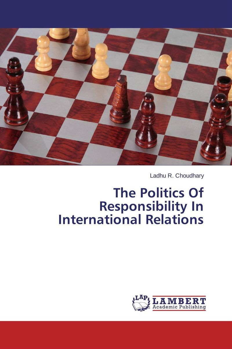 The Politics Of Responsibility In International Relations