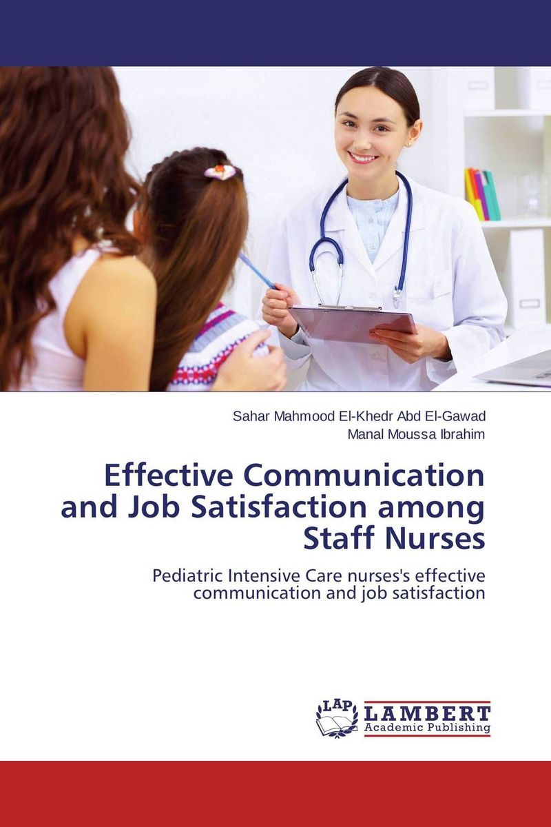Effective Communication and Job Satisfaction among Staff Nurses mohamad zakaria the role and function of effective communication