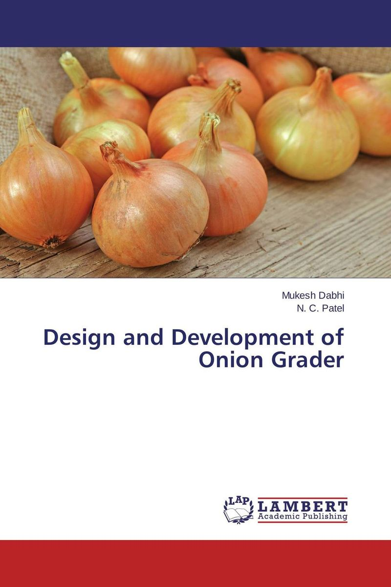 Design and Development of Onion Grader evaluation and developing an onion peeling system