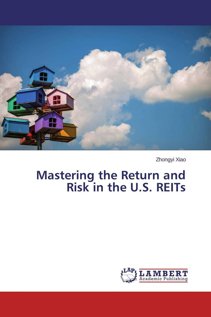 Mastering the Return and Risk in the U.S. REITs gary grabel wealth opportunities in commercial real estate management financing and marketing of investment properties