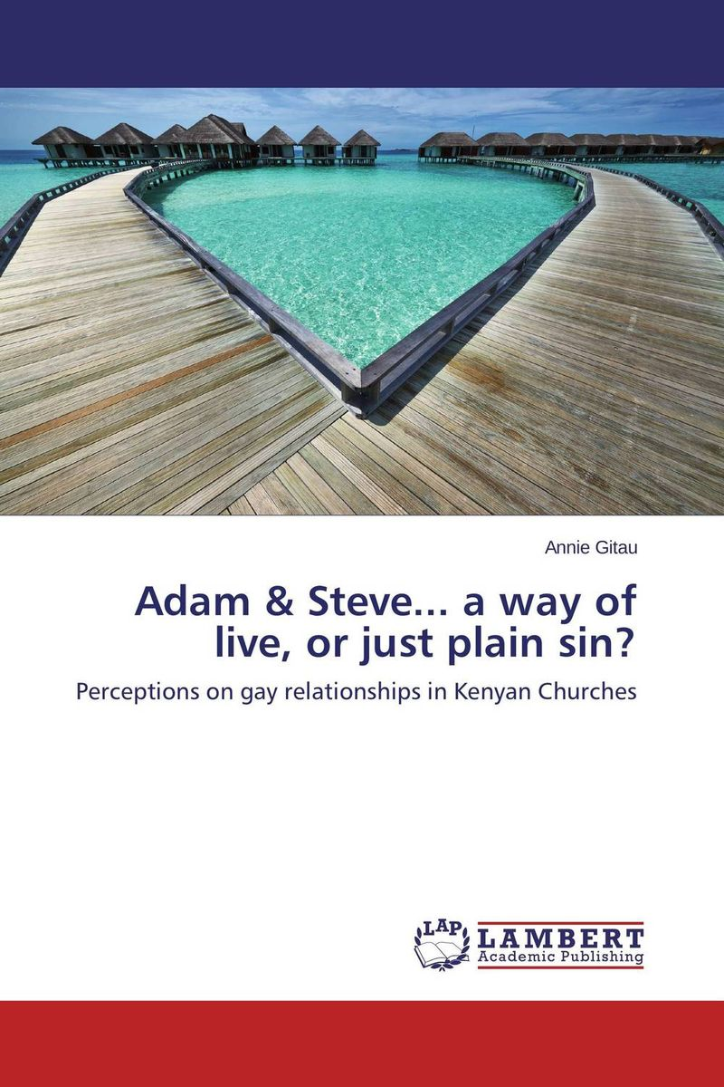 Adam & Steve... a way of live, or just plain sin? the rest of us just live here