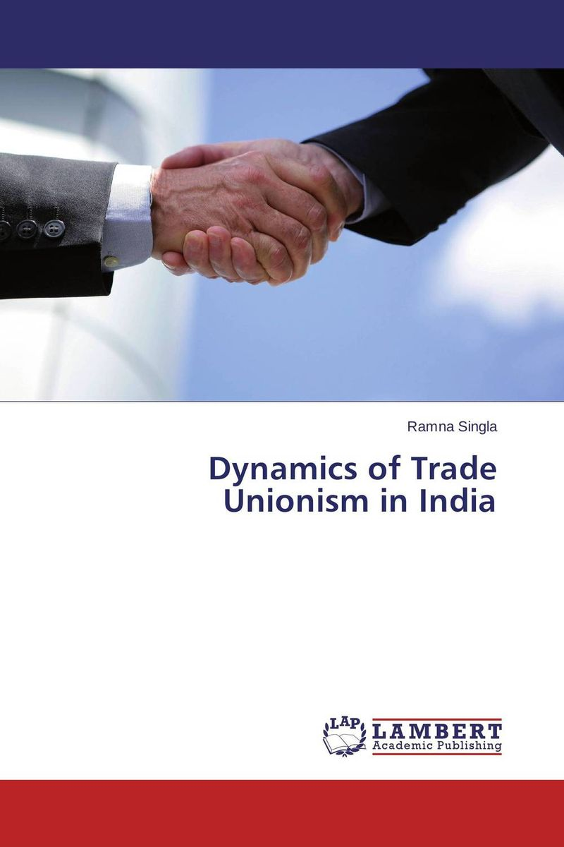 Dynamics of Trade Unionism in India trade unionism