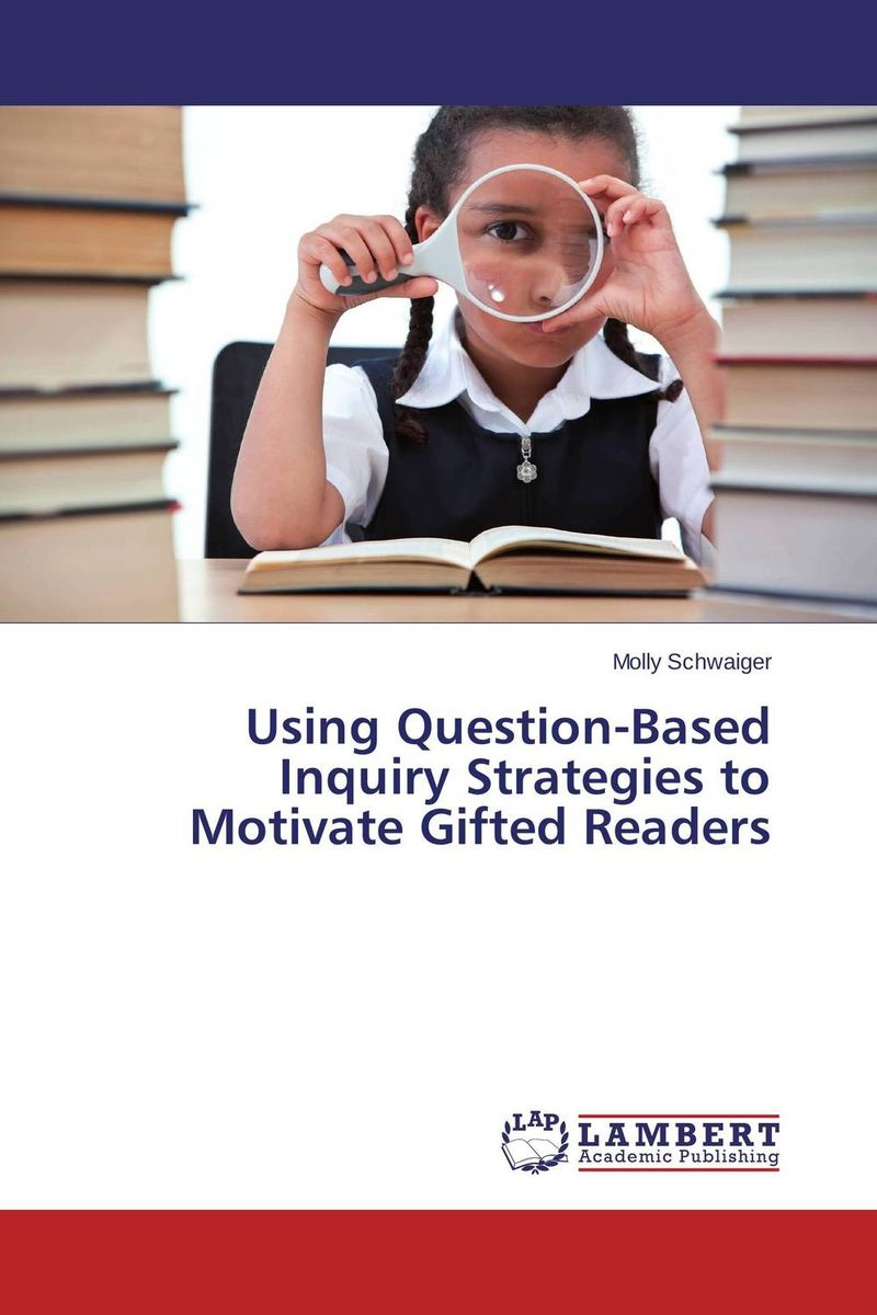 Using Question-Based Inquiry Strategies to Motivate Gifted Readers scott pratt l logic inquiry argument and order